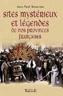 Sites mystérieux et légendes de nos provinces